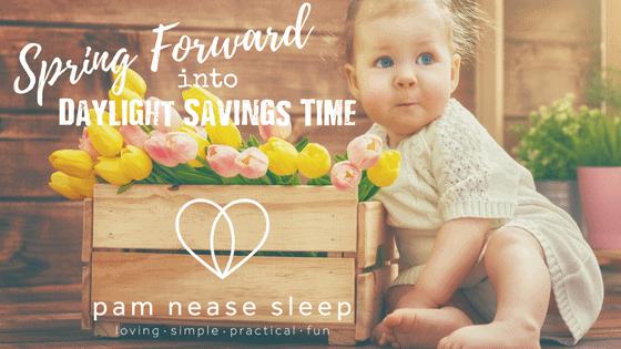 pring Forward Daylight Savings Baby Sleep Consultant Blog