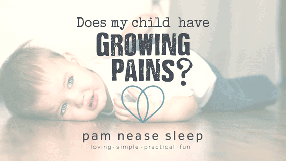 Does my child have growing pains, Pam Nease Sleep blog, Baby and child sleep consultants
